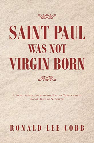 Saint Paul Was Not Virgin Born: A Study Intended to Humanize ...