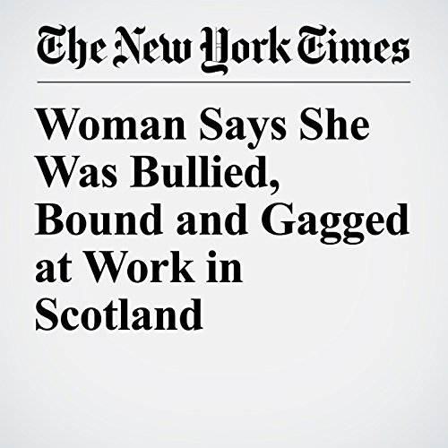 Woman Says She Was Bullied, Bound and Gagged at Work in Scotland copertina