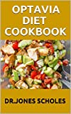 OPTAVIA DIET COOKBOOK: A Complete Guide About The Benefit Of Optavia Diet Including Fresh Recipes And Stay Healthy (English Edition)