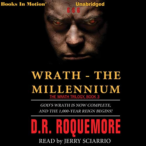 Wrath - The Millennium: God's Wrath Is Now Complete and the 1,000-Year Reign Begins! audiobook cover art