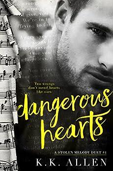 Dangerous Hearts (A Stolen Melody Duet Book 1) by [K.K. Allen]