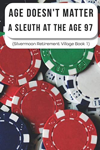 Age Doesn't Matter: A Sleuth At The Age 97 (Silvermoon Retirement Village Book 1): Cozy Crafts & Hobbies Mystery