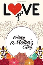happy mother's day: Every Day Is Mother's Day - I Love You mom - book gift - every day thanks to you - 100 page
