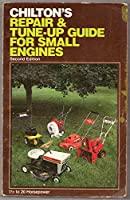 Chilton's Repair and Tune-Up Guide: Small Engines 0801968119 Book Cover