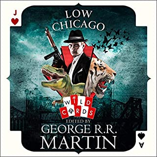 Low Chicago                   By:                                                                                                                                 George R. R. Martin                               Narrated by:                                                                                                                                 William Hope                      Length: 17 hrs     Not rated yet     Overall 0.0