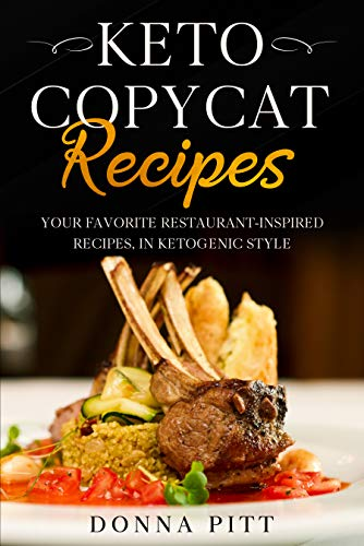 Keto Copycat Recipes: Your Favorite Restaurant-Inspired Recipes, in Ketogenic Style (English Edition)