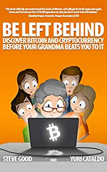 BE LEFT BEHIND  Discover Bitcoin and Cryptocurrency Before Your Grandma Beats You to It