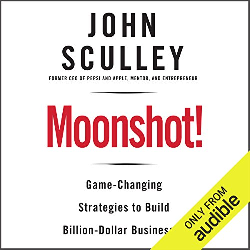 Moonshot!     Game-Changing Strategies to Build Billion-Dollar Businesses              By:                                                                                                                                 John Sculley                               Narrated by:                                                                                                                                 John Sculley,                                                                                        Stephen Bowlby                      Length: 6 hrs and 35 mins     121 ratings     Overall 4.1