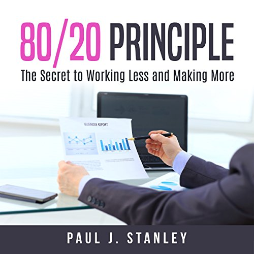 80/20 Principle: The Secret to Working Less and Making More audiobook cover art