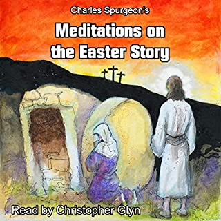 Charles Spurgeon's Meditations on the Easter Story                   Written by:                                                                                                                                 Charles Spurgeon                               Narrated by:                                                                                                                                 Christopher Glyn                      Length: 1 hr and 24 mins     Not rated yet     Overall 0.0