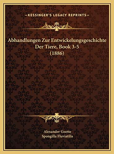Abhandlungen Zur Entwickelungsgeschichte Der Tiere, Book 3-5abhandlungen Zur Entwickelungsgeschichte Der Tiere, Book 3-5 (1886) (1886)