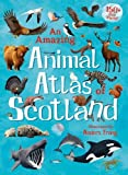An Amazing Animal Atlas of Scotland (Kelpies World)