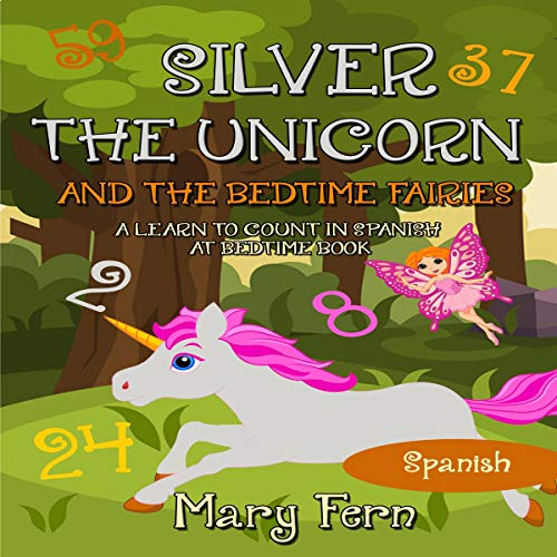 Silver the Unicorn and the Bedtime Fairies: A Learn to Count in Spanish at Bedtime Book cover art