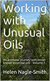 Working with Unusual Oils: An aromatic journey with lesser known essential oils - Volume 1