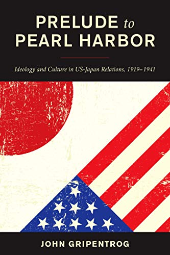 Prelude to Pearl Harbor: Ideology and Culture in US-Japan Relations, 1919–1941 (English Edition)