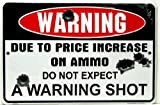 HANGTIME Warning Due to Price Increase on Ammo Do Not Expect a Warning Shot 8' X12' Metal Sign (Design 1, 1) (1-(Pack)) (Original Version)