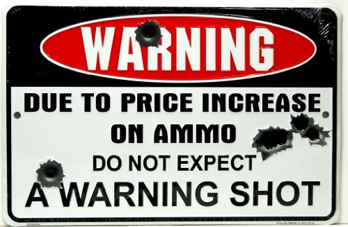 "HANGTIME Warning Due to Price Increase on Ammo Do Not Expect a Warning Shot 8"" X12"" Metal Sign (Design 1, 1) (1-(Pack)) (Original Version)"