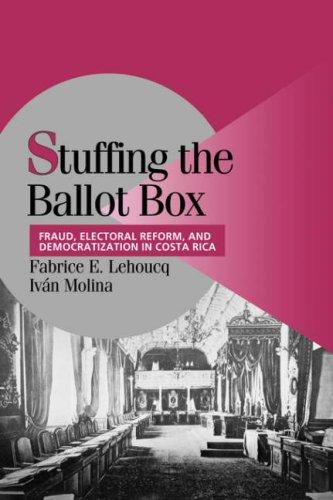 Stuffing the Ballot Box: Fraud, Electoral Reform, and Democratization in Costa Rica (Cambridge Studies in Comparative Politics)