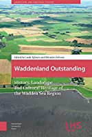 Waddenland Outstanding: History, Landscape and Cultural Heritage of the Wadden Sea Region (Landscape and Heritage Studies)