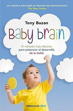 Baby brain: El metodo mas eficaz para potenciar el desarrollo de tu bebe: El método más efectivo para potenciar el desarrollo de tu bebé