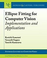 Ellipse Fitting for Computer Vision: Implementation and Applications (Synthesis Lectures on Computer Vision) by Kenichi Kanatani Yasuyuki Sugaya Yasushi Kanazawa(2016-04-21)