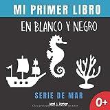 Mi Primer Libro En Blanco Y Negro - Serie De Mar.: Regalo para recién nacidos. Libro contrastante co...