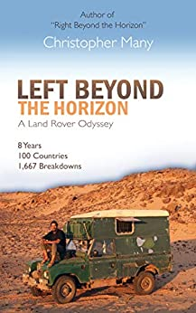 [Christopher Many]のLeft Beyond the Horizon – A Land Rover Odyssey: 8 years - 100 countries - 1,667 breakdowns (English Edition)