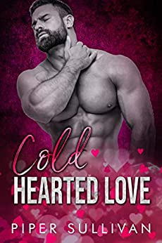 Cold Hearted Love: A Small Town Sheriff Romance by [Piper Sullivan]