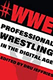 #WWE: Professional Wrestling in the Digital Age (The Year's Work: Studies in Fan Culture and Cultural Theory) (English Edition)