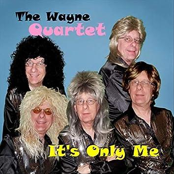 The Wayne Quartet: It's Only Me