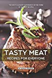 Tasty Meat Recipes for Everyone: The Best Culinary Experience in the form of 30 Meat Recipes
