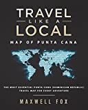 Travel Like a Local - Map of Punta Cana: The Most Essential Punta Cana (Dominican Republic) Travel Map for Every Adventure [Idioma Inglés]