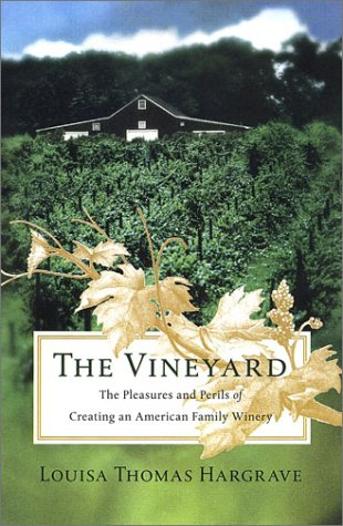 The Vineyard: The Pleasures and Perils of Creating an American Family Winery