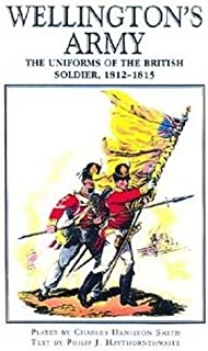 Wellington's Army: Uniforms of the British Soldier,1812-1815