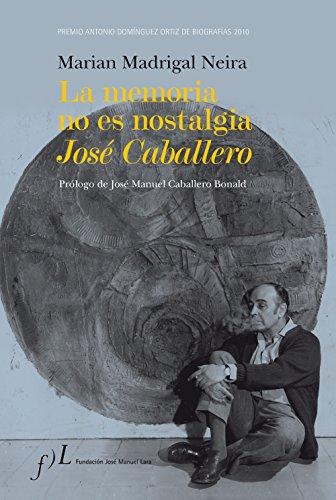 La memoria no es nostalgia. José Caballero: Premio Antonio Domínguez Ortiz de Biografías 2010