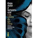 Como matar a borboleta-azul: Uma crônica da era Dilma (Portuguese Edition)