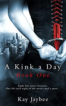A Kink a Day Book One by [Kay Jaybee]