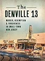 Denville 13: Murder, Redemption and Forgiveness in Small Town New Jersey (True Crime)