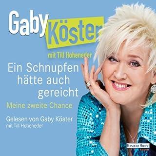 Ein Schnupfen hätte auch gereicht                   Autor:                                                                                                                                 Gaby Köster                               Sprecher:                                                                                                                                 Gaby Köster,                                                                                        Till Hoheneder                      Spieldauer: 6 Std. und 38 Min.     575 Bewertungen     Gesamt 4,3