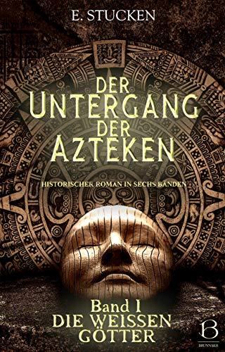 Der Untergang der Azteken. Band I: Die weißen Götter
