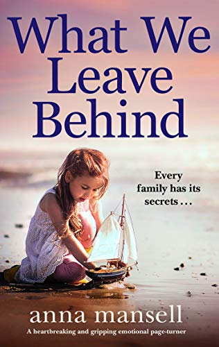 What We Leave Behind: A heartbreaking and gripping emotional page-turner by [Anna Mansell]