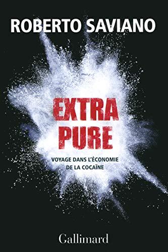 Extra Pure : Voyage dans l économie de la cocaine: Voyage dans l économie de la cocaïne