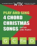 Play and Sing 4 Chord Christmas Songs (G-C-Em-D): For Guitar and Piano: Volume 2