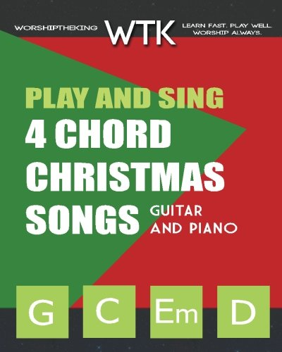 Play and Sing 4 Chord Christmas Songs (G-C-Em-D): For Guitar and Piano