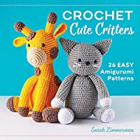 Crochet Cute Critters: 26 Easy