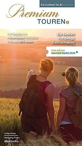 Premium Touren. Ein schöner Tag wandern: PremiumWanderWelten - 9 Regionen, 27 Touren. Die besten Rundwege Deutschlands - Band 1
