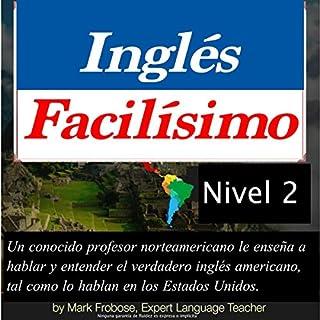 Inglés Facilísimo 2 - 6 Horas de Inglés Americano Intensivo (English and Spanish Edition) audiobook cover art