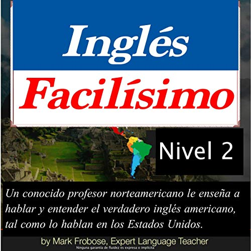 Inglés Facilísimo 2 - 6 Horas de Inglés Americano Intensivo (English and Spanish Edition)                   By:                                                                                                                                 Mark Frobose                               Narrated by:                                                                                                                                 Mark Frobose                      Length: 6 hrs and 47 mins     1 rating     Overall 5.0