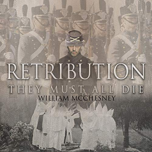 Retribution: They Must All Die Audiobook By William McChesney cover art
