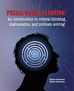 Puzzle-Based Learning (3rd Edition): An Introduction to Critical Thinking, Mathematics, and Problem Solving by [Zbigniew Michalewicz, Matthew Michalewicz]